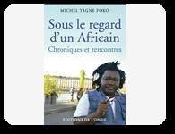 Sous le regard d'un Africain - chroniques et rencontres de Michel tagne foko