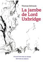 La jambe de Lord Uxbridge de Thomas Delvaulx